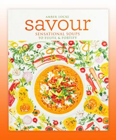 Savour: Sensational Soup Recipes